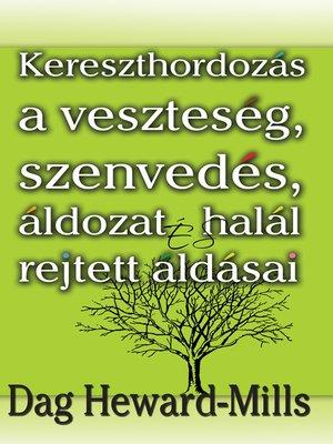 cover image of A Veszteség, Szenvedés, Áldozat És Halál Rejtett Áldásai