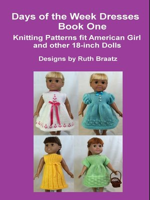 cover image of Days of the Week Dresses, Book 1, Knitting Patterns Fit American Girl and Other 18-Inch Dolls