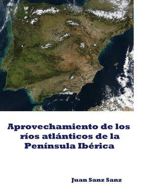 cover image of Aprovechamiento de los ríos atlánticos de la Península Ibérica