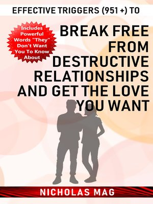 cover image of Effective Triggers (951 +) to Break Free from Destructive Relationships and Get the Love You Want