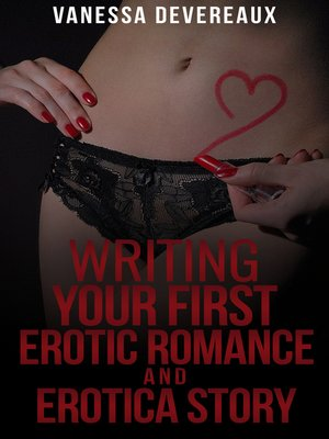 cover image of Writing Your First Erotic Romance and Erotica Story