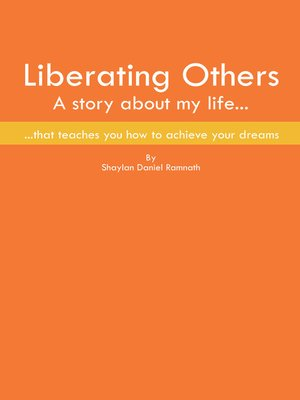 cover image of Liberating Others ~ a Story About My Life That Teaches You How to Achieve Your Dreams