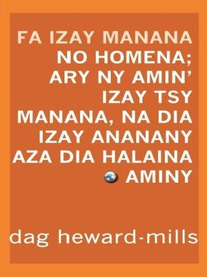 cover image of Fa Izay Manana No Homena; Ary Ny Amin'izay Tsy Manana, Na Dia Izay Ananany Aza Dia Halaina Aminy