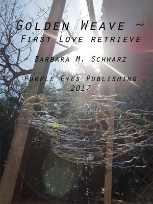 cover image of Golden Weave ~ First Love Retrieve