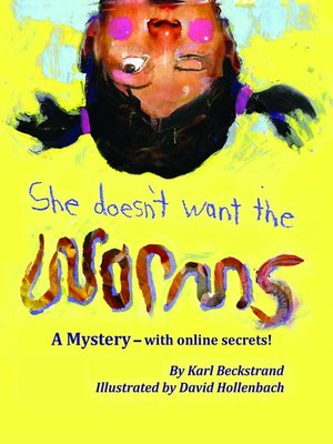 cover image of She Doesn't Want the Worms! a Mystery