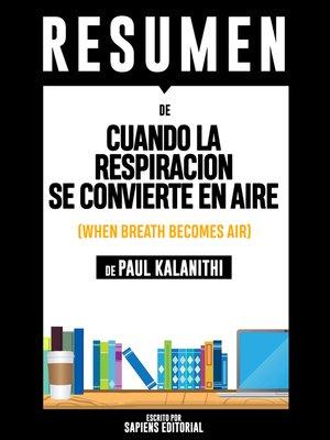 cover image of Cuando La Respiración Se Convierte En Aire (When Breath Becomes Air)--Resumen Del Libro De Paul Kalanithi