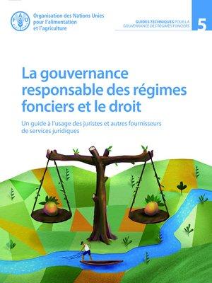 cover image of La gouvernance responsable des régimes fonciers et le droit