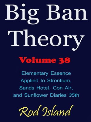 cover image of Elementary Essence Applied to Strontium, Sands Hotel, Con Air, and Sunflower Diaries 35th, Volume 38