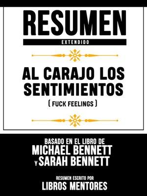 cover image of Al Carajo Los Sentimientos (Fuck Feelings)--Resumen Extendido Basado En El Libro De Michael Bennett Y Sarah Bennett