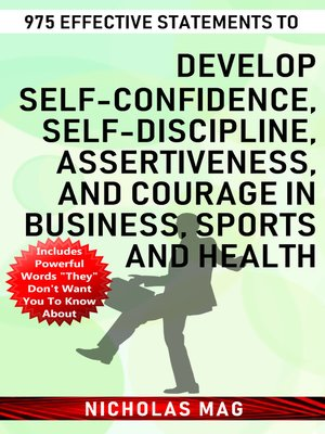 cover image of 975 Effective Statements to Develop Self-confidence, Self-discipline, Assertiveness, and Courage in Business, Sports and Health