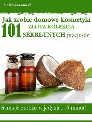cover image of Jak zrobic domowe kosmetyki zlota kolekcja