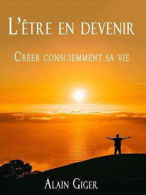 cover image of L'être en devenir Créer consciemment sa vie