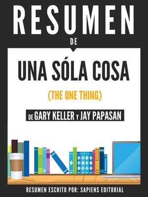 cover image of Una Sola Cosa (The One Thing)--Resumen Del Libro De Gary Kelley Y Jay Papasan