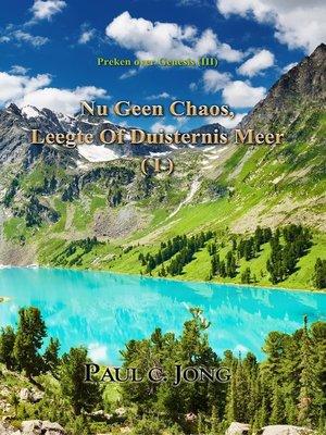 cover image of Preken over Genesis (III)--Nu Geen Chaos, Leegte of Duisternis Meer ( I )