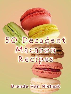 cover image of 50 Decadent Macaron Recipes
