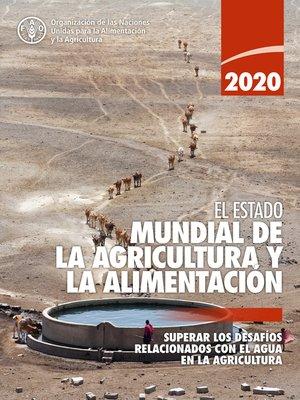 cover image of El estado mundial de la agricultura y la alimentación 2020