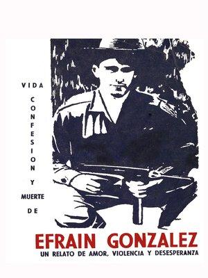 cover image of Vida, confesión y muerte de Efraín González