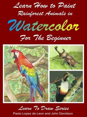 cover image of Learn How to Paint Rainforest Animals In Watercolor For the Beginner