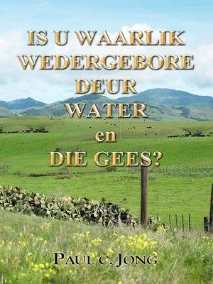 cover image of Is u waarlik wedergebore deur Water en Die Gees?