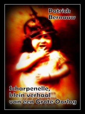 cover image of Scharpenelle, klein verhaal van een Grote Oorlog