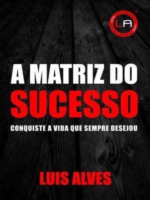 cover image of A Matriz Do Sucesso