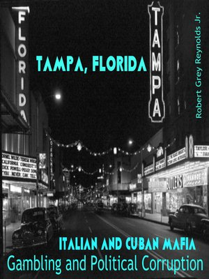 cover image of Tampa, Florida Italian and Cuban Mafia Gambling and Political Corruption
