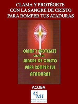 cover image of Clama y protégete con la Sangre de Cristo para romper ataduras