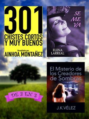 cover image of 301 Chistes Cortos y Muy Buenos + Se me va + El Misterio de los Creadores de Sombras. De 3 en 3