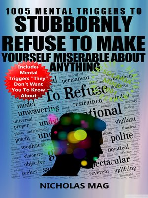 cover image of 1005 Mental Triggers to Stubbornly Refuse to Make Yourself Miserable About Anything