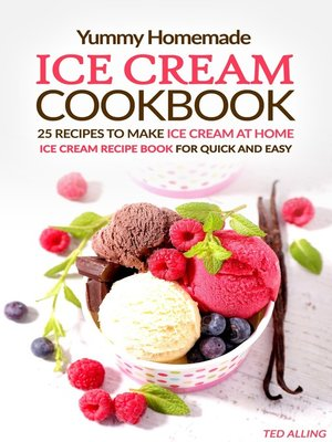 cover image of Yummy Homemade Ice Cream Recipes