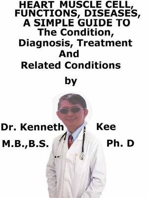 cover image of Heart, Functions, Diseases, a Simple Guide to the Condition, Diagnosis, Treatment and Related Conditions