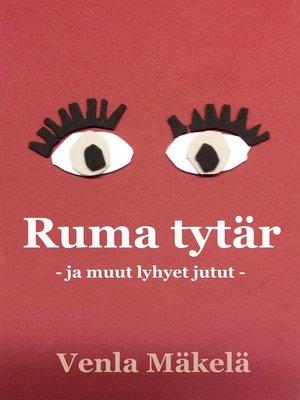 cover image of Ruma tytär ja muut lyhyet jutut