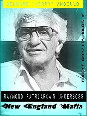 "cover image of Gennaro ""Jerry"" Angiulo Raymond Patriarca's Underboss New England Mafia"