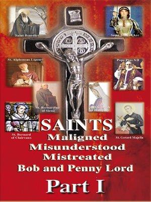 cover image of Saints Maligned Misunderstood and Mistreated Part I