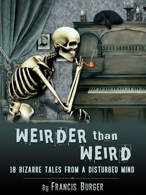"cover image of ""Weirder Than Weird"" 18 Bizarre Tales From a Disturbed Mind"