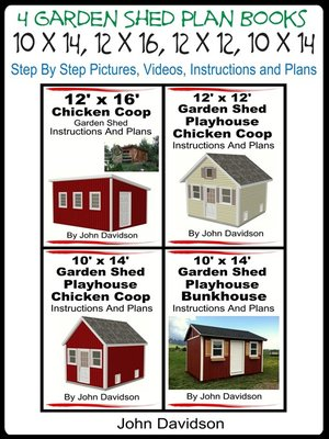 cover image of 4 Garden Shed Plan Books 10' x 14', 12' x 16', 12' x 12', 10' x 14' Step by Step Pictures, Videos, Instructions and Plans
