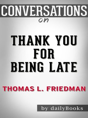 cover image of Thank You for Being Late by Thomas L. Friedman / Conversation Starters