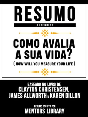 cover image of Como Avalia a Sua Vida? (How Will You Measure Your Life)--Resumo Estendido Baseado No Livro De Clayton M. Christensen, James Allworth E Karen Dillon
