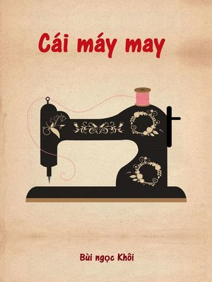 cover image of Cái máy may (The sewing machine)