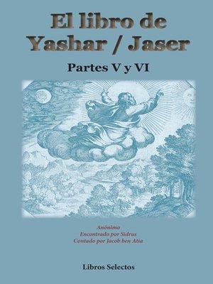 cover image of El libro de Yashar / Jaser. Partes V y VI