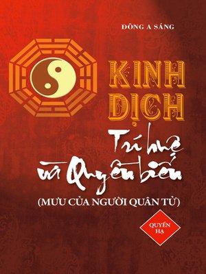 cover image of Kinh Dịch--Trí huệ và quyền biến (Quyển hạ)