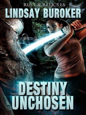 cover image of Destiny Unchosen (Rust & Relics 1.5)