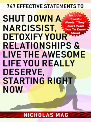 cover image of 747 Effective Statements to Shut down a Narcissist, Detoxify Your Relationships & Live the Awesome Life You Really Deserve, Starting Right Now