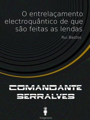 cover image of O entrelaçamento electroquântico de que são feitas as lendas (Comandante Serralves)