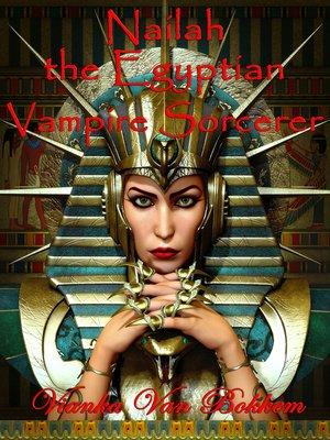 cover image of Nailah the Egyptian Vampire Sorcerer