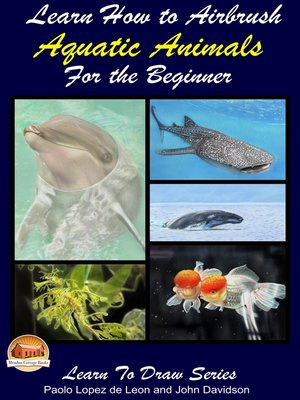 cover image of Learn How to Airbrush Aquatic Animals for the Beginner