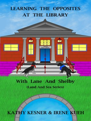 cover image of Learning the Opposites At the Library With Lane and Shelby