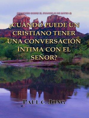 cover image of Sermones Sobre El Evangelio De Mateo (I)-¿Cuándo Puede Un Cristiano Tener Una Conversación Íntima Con El Señor?
