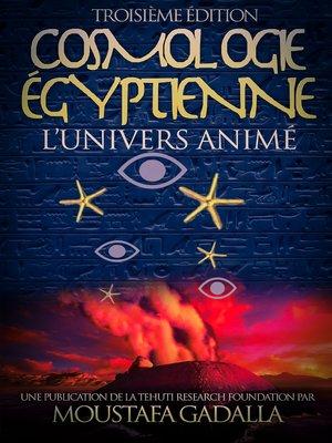cover image of Cosmologie Égyptienne, L'Univers Animé, Troisième Édition