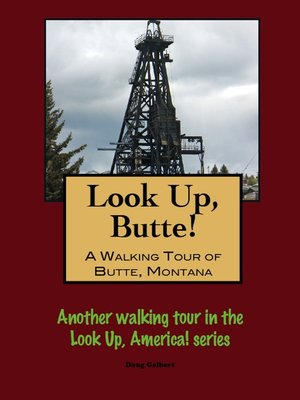 cover image of Look Up, Butte! a Walking Tour of Butte, Montana